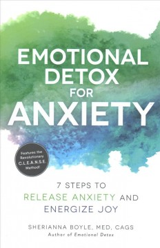 Emotional Detox for Anxiety : 7 Steps to Release Anxiety and Energize Joy