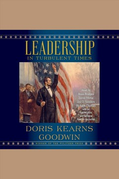 Leadership in turbulent times /  Doris Kearns Goodwin. - Doris Kearns Goodwin.