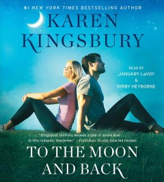 To the moon and back /  Karen Kingsbury. - Karen Kingsbury.