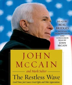 The restless wave : good times, just causes, great fights, and other appreciations / John McCain and Mark Salter. - John McCain and Mark Salter.