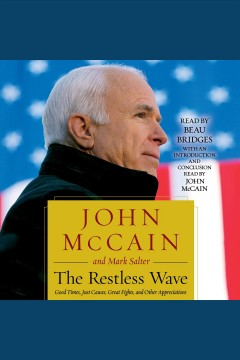 The restless wave : good times, just causes, great fights and other appreciations / by John McCain, with Mark Salter. - by John McCain, with Mark Salter.