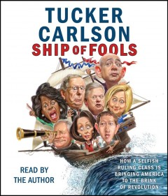 Ship of fools : how a selfish ruling class is bringing America to the brink of revolution / Tucker Carlson.
