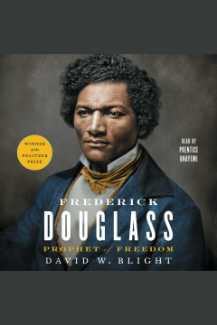Frederick Douglass : prophet of freedom / David W. Blight. - David W. Blight.