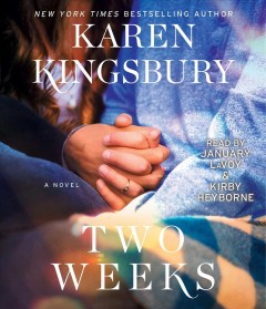 Two weeks : a novel / Karen Kingsbury. - Karen Kingsbury.