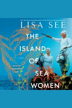 The island of sea women : a novel / by Lisa See. - by Lisa See.
