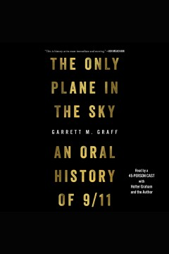 The only plane in the sky : an oral history of 9/11 / Garrett M. Graff. - Garrett M. Graff.