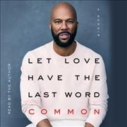 Let love have the last word /  Common. - Common.
