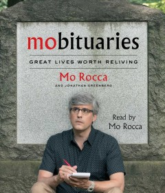Mobituaries : great lives worth reliving / Mo Rocca. - Mo Rocca.