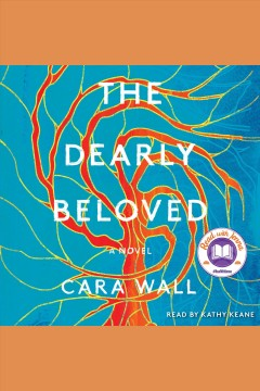 The dearly beloved : a novel / by Cara Wall. - by Cara Wall.