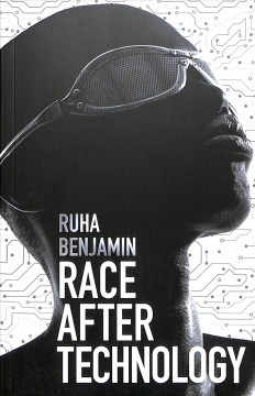 Race After Technology : Abolitionist Tools for the New Jim Code