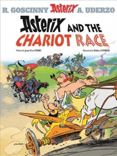Asterix and the chariot race /  written by Jean-Yves Ferri ; illustrated by Didier Conrad ; translated by Adriana Hunter ; colour by Thierry Mebarki. - written by Jean-Yves Ferri ; illustrated by Didier Conrad ; translated by Adriana Hunter ; colour by Thierry Mebarki.