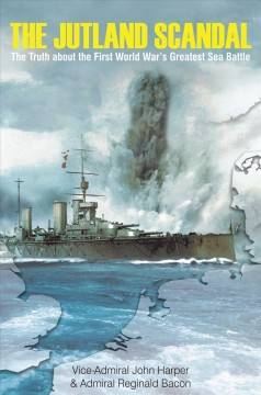 Jutland Scandal : The Truth About the First World War?s Greatest Sea Battle