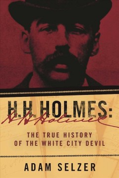 H. H. Holmes : The True History of the White City Devil
