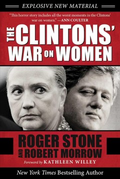 The Clintons' war on women /  Roger Stone and Robert Morrow ; [foreword by Kathleen Willey].