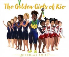 The golden girls of Rio /  Nikkolas Smith. - Nikkolas Smith.