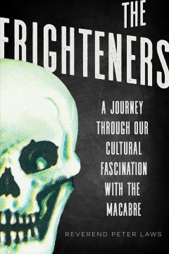 Frighteners : A Journey Through Our Cultural Fascination With the Macabre