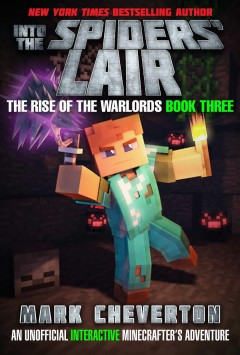 Into the spiders' lair : an unofficial Minecrafter's adventure / Mark Cheverton. - Mark Cheverton.