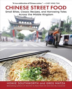 Chinese street food : small bites, classic recipes, and harrowing tales across the Middle Kingdom / Howie Southworth and Greg Matza. - Howie Southworth and Greg Matza.