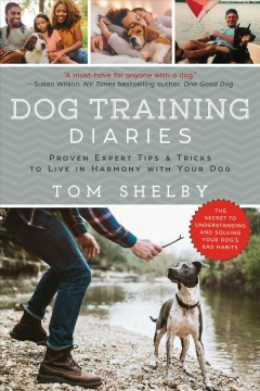 Dog Training Diaries : Proven Expert Tips & Tricks to Live in Harmony With Your Dog