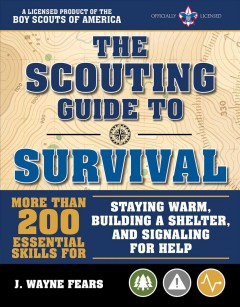 Scouting Guide to Survival : More Than 200 Essential Skills for Staying Warm, Building a Shelter, and Signaling for Help