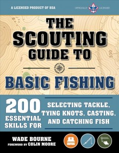 Scouting Guide to Fishing : 200 Essential Skills for Selecting Tackle, Tying Knots, Casting, and Catching Fish