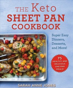The keto sheet pan cookbook : super easy dinners, desserts, and more! / Sarah Anne Jones ; photos by Abigail Gehring.