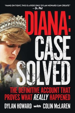 Diana : case solved, the definitive account and evidence that proves what really happened / Dylan Howard & Colin McLaren. - Dylan Howard & Colin McLaren.