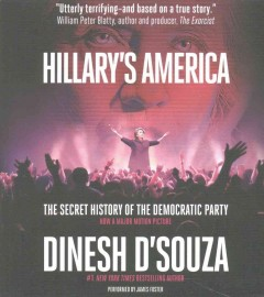 Hillary's America : the secret history of the Democratic Party / Dinesh D'Souza. - Dinesh D'Souza.