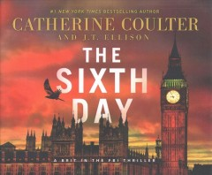 The sixth day /  Catherine Coulter and J.T. Ellison. - Catherine Coulter and J.T. Ellison.