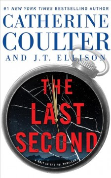 The last second /  Catherine Coulter and J.T. Ellison. - Catherine Coulter and J.T. Ellison.