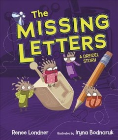 The missing letters : a dreidel story / Renee Londner ; illustrated by Iryna Bodnaruk.