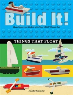 Build It! Things That Float : Make Supercool Models With Your Favorite Lego Parts