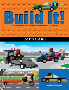Build It! Race Cars : Make Supercool Models With Your Favorite Lego Parts