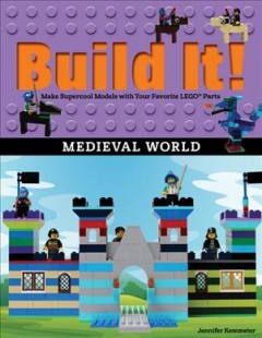 Build It! Medieval World : Make Supercool Models with Your Favorite LEGO Parts