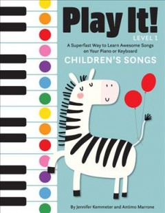 Play It! Children's Songs : A Superfast Way to Learn Awesome Songs on Your Piano or Keyboard