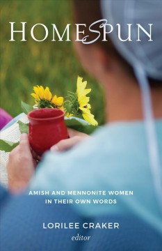 Homespun : Amish and Mennonite Women in Their Own Words