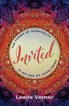 Invited : the power of hospitality in an age of loneliness / Leslie Verner. - Leslie Verner.