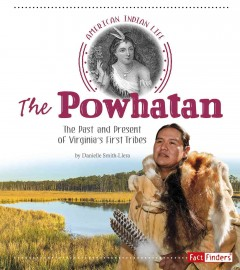 The Powhatan : The Past and Present of Virginia's First Tribes / by Danielle Smith-Llera.
