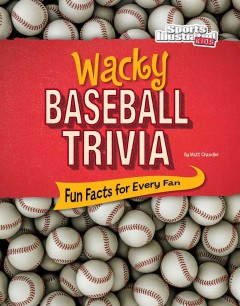 Wacky Baseball Trivia : Fun Facts for Every Fan