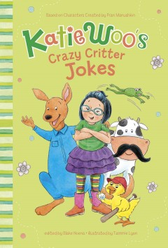 Katie Woo's crazy critter jokes /  based on characters created by Fran Manushkin; edited by Blake Hoena ; illustrated by Tammie Lyon.