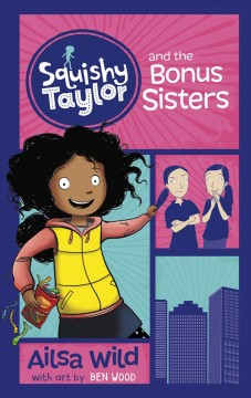 Squishy Taylor and the bonus sisters /  Ailsa Wild ; illustrated by Ben Wood.
