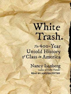 White trash : the 400-year untold history of class in America / Nancy Isenberg. - Nancy Isenberg.