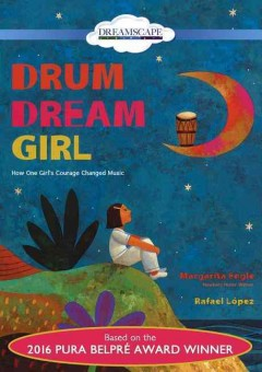 Drum dream girl : how one girl's courage changed music / Margarita Engle, illustrated by Rafael Lopez. - Margarita Engle, illustrated by Rafael Lopez.