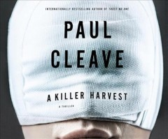 A killer harvest : a thriller / Paul Cleave. - Paul Cleave.