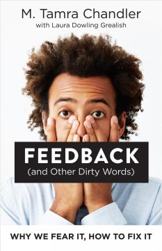 Feedback (and Other Dirty Words) : Why We Fear It, How to Fix It