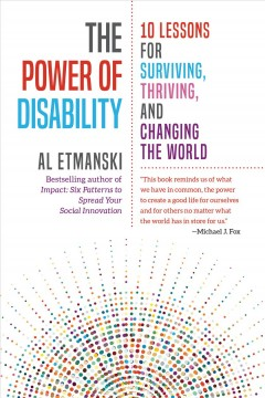 Power of Disability : 10 Lessons for Surviving, Thriving, and Changing the World