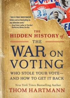 Hidden History of the War on Voting : Who Stole Your Vote and How to Get It Back