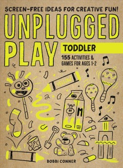Unplugged Play - Toddler : 155 Activities & Games for Ages 1-2