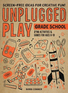 Unplugged Play - Grade School : 216 Activities & Games for Ages 6-10