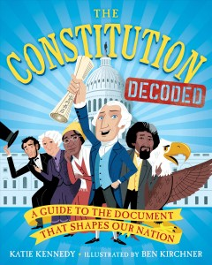 Constitution Decoded : A Guide to the Document That Shapes Our Nation